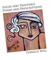 Sugar Free Paintings Poems and Prescriptions, Tennille Rose Will, Author